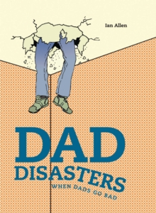 Dad Disasters : When Dads Go Bad, Hardback Book