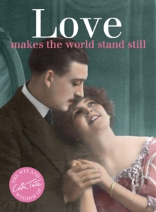 Love : makes the world stand still, Hardback Book