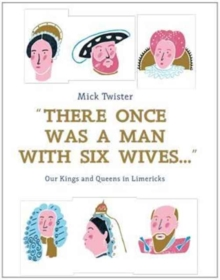 There Once Was a Man with Six Wives : Our Kings and Queens in Limericks, Hardback Book