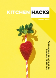 Kitchen Hacks : Uncommon Solutions to Common Problems, Hardback Book