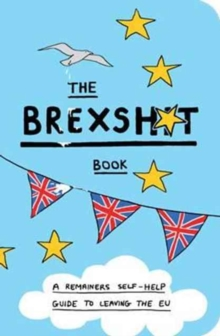 The Brexshit Book : A Remainer's Self-Help Guide to Leaving the EU, Paperback Book