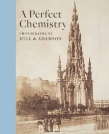 Perfect Chemistry: Photographs by Hill and Adamson, Paperback / softback Book