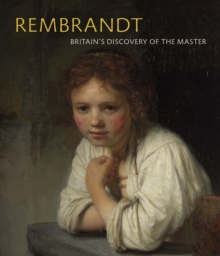 Rembrandt : Britain's Discovery of the Master, Paperback / softback Book