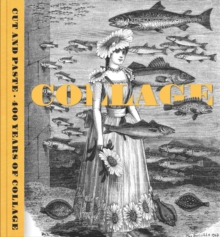 Cut and Paste : 400 Years of Collage, Paperback / softback Book