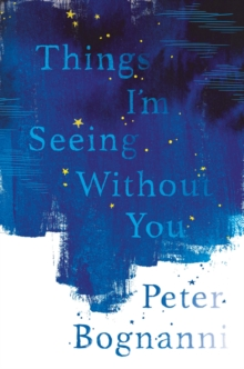 Things I'm Seeing Without You, Paperback / softback Book