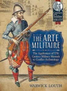 The Arte Militaire : The Application of 17th Century Military Manuals to Conflict Archaeology, Paperback / softback Book