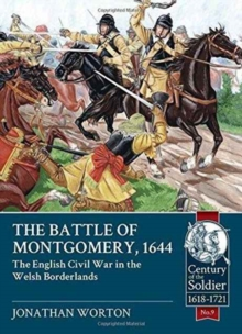 The Battle of Montgomery, 1644 : The English Civil War in the Welsh Borderlands, Paperback / softback Book