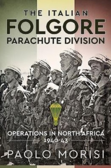 The Italian Folgore Parachute Division : Operations in North Africa 1940-43, Hardback Book