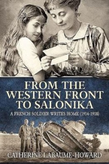 From the Western Front to Salonika : A French Soldier Writes Home (1914-1918), Paperback / softback Book