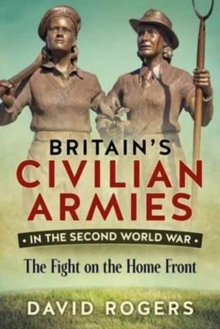 Britain'S Civilian Armies in World War II : The Fight on the Home Front, Paperback / softback Book