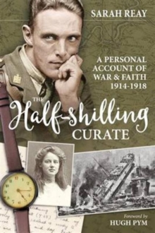 The Half-Shilling Curate : A Personal Account of War & Faith 1914-1918, Hardback Book