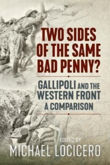 Two Sides of the Same Bad Penny : Gallipoli and the Western Front, a Comparison, Hardback Book