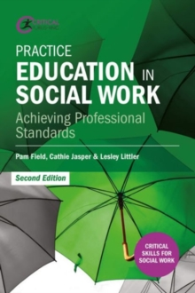 Practice Education in Social Work : Achieving Professional Standards, Paperback / softback Book