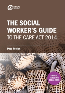 The Social Worker's Guide to the Care Act 2014, Paperback Book