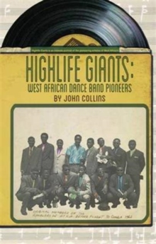 Highlife Giants : West African Dance Band Pioneers, Paperback / softback Book