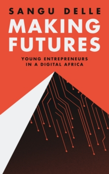 Making Futures : Young Entrepreneurs in a Dynamic Africa, Hardback Book
