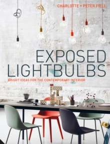 Exposed Lightbulbs : Bright Ideas for the Contemporary Interior, Hardback Book