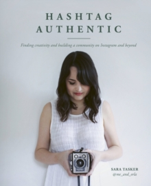 Hashtag Authentic : Finding creativity and building a community on Instagram and beyond