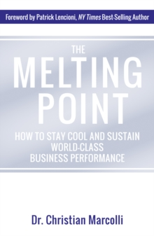 The Melting Point : How to Stay Cool and Sustain World-Class Business Performance, Hardback Book