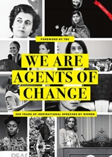 Agents of Change : 200 Years of Inspirational Speeches by Women, Hardback Book