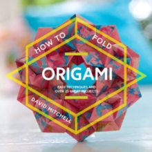 How to Fold Origami : Easy techniques and over 25 great projects, Paperback / softback Book