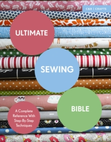 Ultimate Sewing Bible : A Complete Reference with Step-By-Step Techniques, EPUB eBook
