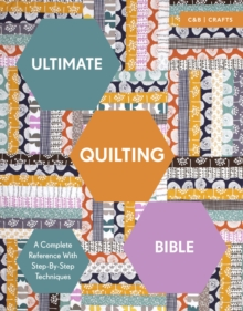 Ultimate Quilting Bible : A Complete Reference with Step-by-Step Techniques, EPUB eBook