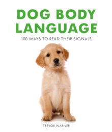 Dog Body Language : 100 Ways To Read Their Signals, Paperback / softback Book