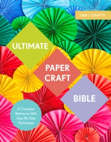 Ultimate Paper Craft Bible : A complete reference with step-by-step techniques, Paperback / softback Book