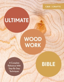 Ultimate Woodwork Bible : A Complete Reference with Step-by-Step Techniques, Paperback / softback Book