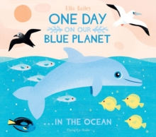 One Day on Our Blue Planet : ...in the Ocean, Hardback Book