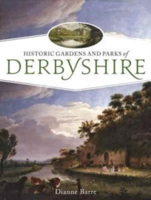 Historic Gardens and Parks of Derbyshire : Challenging Landscapes, 1570-1920, Paperback Book