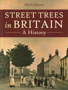 Street Trees in Britain : A History, Paperback / softback Book