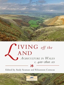 Living off the Land : Agriculture in Wales c. 400-1600 AD, Paperback / softback Book