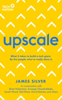 Upscale : What it takes to scale a startup. By the people who've done it., Paperback / softback Book