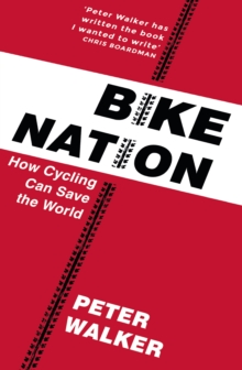 Bike Nation : How Cycling Can Save the World, Paperback / softback Book