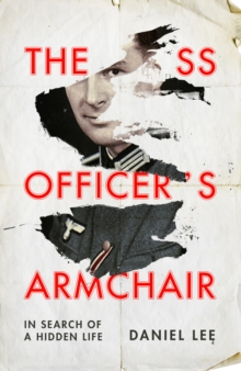 The SS Officer's Armchair : In Search of a Hidden Life, Hardback Book