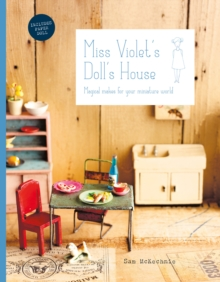 Miss Violet's Doll's House : Magical makes for your miniature world, Hardback Book