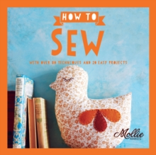 How to Sew : With Over 80 Techniques and 20 Easy Projects, Paperback Book
