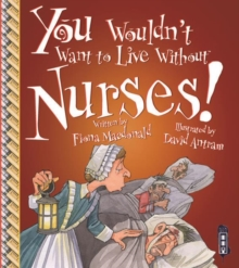 You Wouldn't Want To Live Without Nurses!, Paperback / softback Book