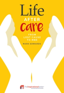 Life After Care : From Lost Cause To MBE, Paperback Book
