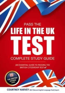Pass the Life in the UK Test: Complete Study Guide. An Essential Guide to Passing the British Citizenship Test, Paperback Book