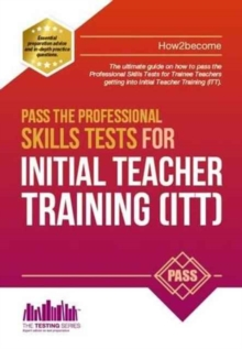 Pass the Professional Skills Tests for Initial Teacher Training: Training & 100s of Mock Questions, Paperback Book
