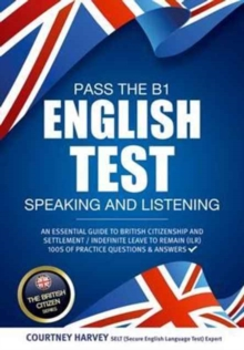 Pass the B1 English Test: Speaking and Listening. An Essential Guide to British Citizenship/Indefinite Leave to Remain, Paperback Book