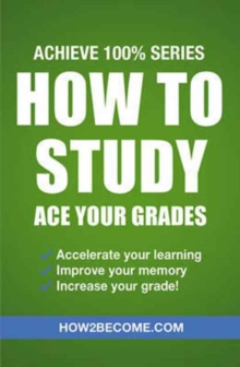 How to Study: Ace Your Grades: Achieve 100% Series Revision/Study Guide, Paperback Book
