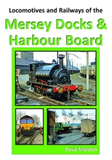 LOCOS LOCOMOTIVES AND RAILWAYS OF THE MERSEY DOCKS AND HARBOUR BOARD, Paperback Book