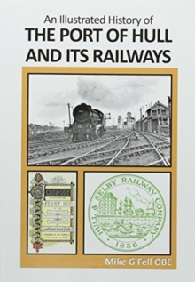 AN : ILLUSTRATED HISTORY OF THE PORT OF HULL AND ITS RAILWAYS, Paperback / softback Book