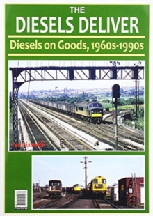 THE DIESELS DELIVER : DIESELS ON GOODS 1960s - 1990s, Paperback / softback Book