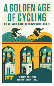 A Golden Age of Cycling : A Gentleman's Adventure on Two Wheels, 1924-1933, Hardback Book