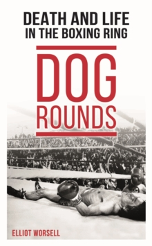 Dog Rounds : Death and Life in the Boxing Ring, Hardback Book